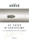 L A Librairie - Au vent d'aventure - à la recherche des îles perdues d'Alain Hervé (Arthaud) 2016